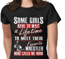 My Favorite Wrestler Calls Me Mom Womens Fitted T-Shirt