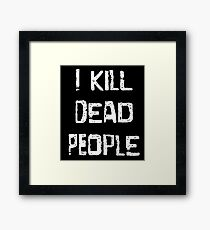 I Kill Dead People Framed Print