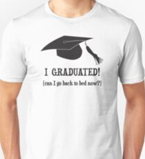 I Graduated!  Can I go back to bed now? Unisex T-Shirt