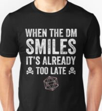 When the DM Smiles it's too late T-Shirt