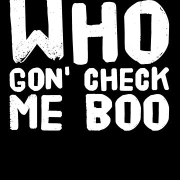 Who's gon check me Boo by alexmichel