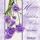 Happy Birthday Wishes To A Dear Sister by Sandra Foster