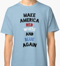 Make America Red White and Blue Again Classic T-Shirt