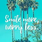 Smile more, worry less.  by hocapontas