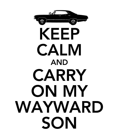 keep calm and carry on my wayward son posters by persnicketyowl