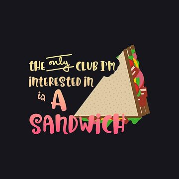 The Only Club I'm Interested in is a Sandwich by whimsyworks
