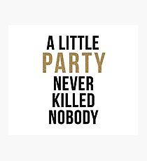 A little party never killed nobody - modern glam Photographic Print