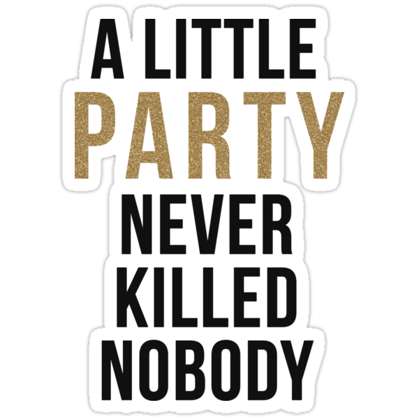 a little party never killed nobody modern glam stickers by peggieprints redbubble. Black Bedroom Furniture Sets. Home Design Ideas
