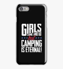 Girls Come And Go But Camping Is Eternal! iPhone Case/Skin