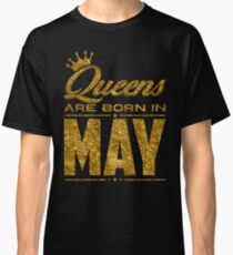 Legends Queens are born in may Classic T-Shirt
