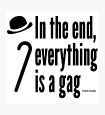 In the end, everything is a gag Photographic Print