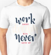 Work hard, Dream big, Never give up T-Shirt