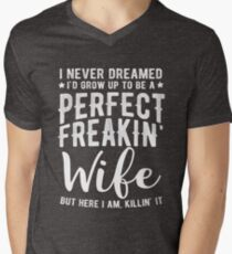 I Never Dreamed I'd Grow Up To Be A Perfect Freaking Wife T-Shirt