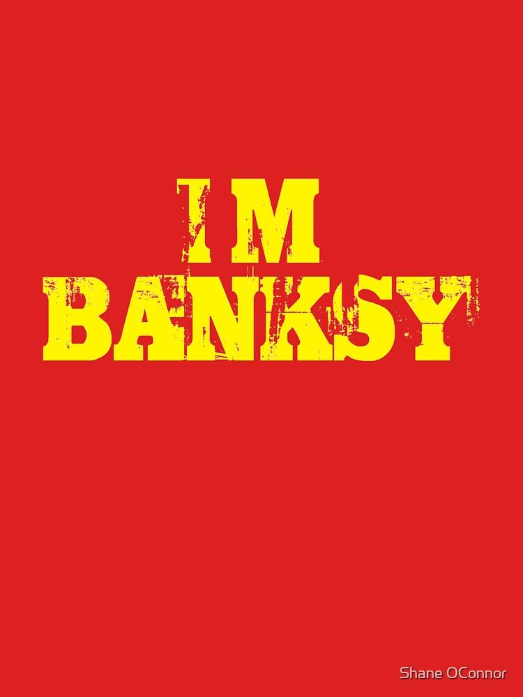 I'M BANKSY by ShaneConnor