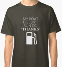 """My Boat Doesn't Run on """"THANKS"""" Classic T-Shirt"""