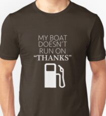 """My Boat Doesn't Run on """"THANKS"""" Unisex T-Shirt"""