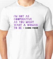 I'm Not As Cooperative As You Might Want A Woman To Be Unisex T-Shirt