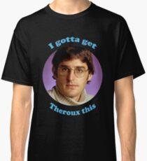 I Gotta Get Louis Theroux Classic T-Shirt