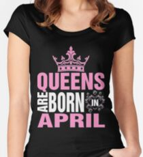 Queens Are Born in April - Awesome Birthday Gift Women's Fitted Scoop T-Shirt