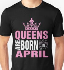 Queens Are Born in April - Awesome Birthday Gift Unisex T-Shirt