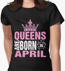 Queens Are Born in April - Awesome Birthday Gift Womens Fitted T-Shirt