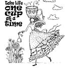 Take Life One Cup at a Time - Whimsical Tea Lady by jitterfly