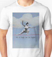 life is tough, but I'm tougher - by Ophelia X T-Shirt
