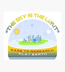 THE SKY IS THE LIMIT - Dare to Research Flat Earth Photographic Print