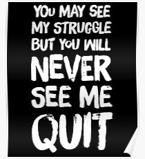 You May see my struggle but you will never see me quit Poster