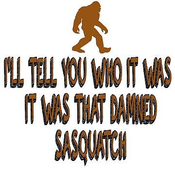 Billy Madison - I'll Tell You Who It Was It Was That Damned Sasquatch by everything-shop