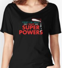 Forget lab safety i want super powers Women's Relaxed Fit T-Shirt
