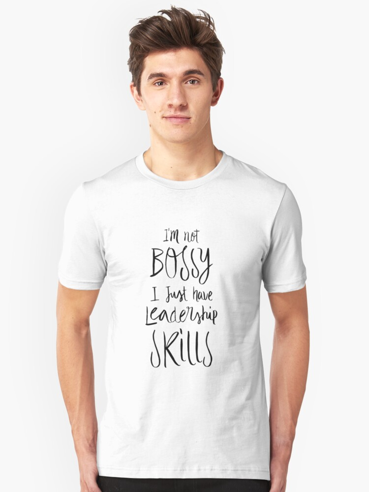I'm Not Bossy I Just Have Leadership Skills - Funny Saying Quote Unisex T-Shirt Front