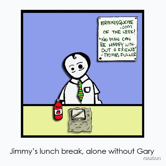Another day at work, another lunch without Gary by rawbun