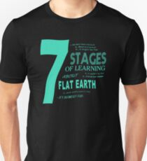 Flat Earth Designs - 7 Stages of Learning About Flat Earth Unisex T-Shirt