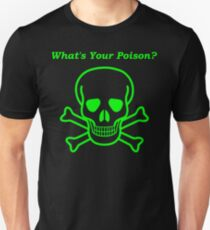 What's Your Poison? Unisex T-Shirt