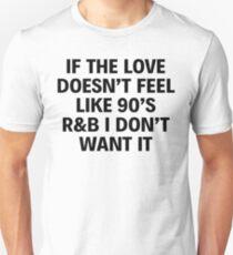 IF THE LOVE DOESN'T FEEL LIKE 90'S R&B I DON'T WANT IT T-Shirt