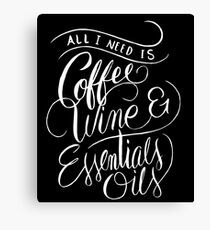 All I Need Is Coffee Wine & Essential Oils - Aromatherapy Saying  Canvas Print