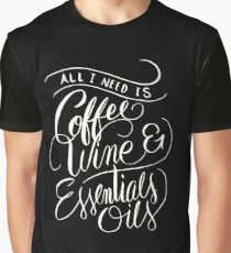 All I Need Is Coffee Wine & Essential Oils - Aromatherapy Saying  Graphic T-Shirt