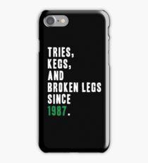 Tries Kegs and Broken Legs iPhone Case/Skin