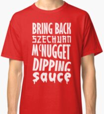 Bring Back Szechuan McNugget Dipping Sauce (white) Classic T-Shirt