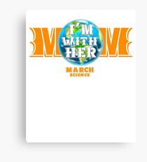 Science March I'm With Her earth sicence Canvas Print
