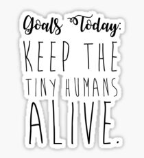 keep the tiny humans alive. Sticker