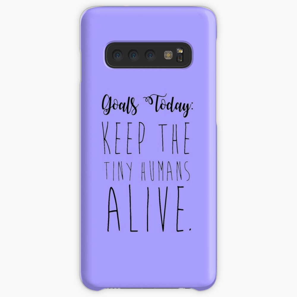 keep the tiny humans alive. Case & Skin for Samsung Galaxy