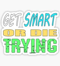 Get smart or die trying, geeky statement for nerds or just people that like to learn Sticker