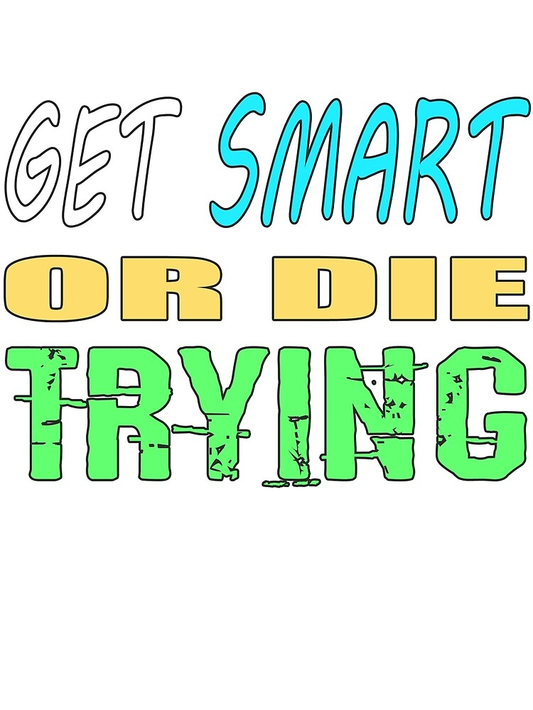 Get smart or die trying, geeky statement for nerds or just people that like to learn by Mike Suszycki