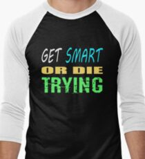 Get smart or die trying, geeky statement for nerds or just people that like to learn Men's Baseball ¾ T-Shirt