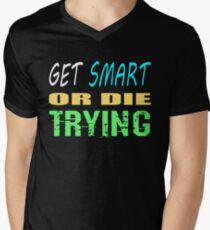 Get smart or die trying, geeky statement for nerds or just people that like to learn T-Shirt