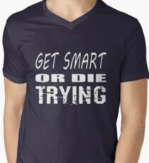 Get smart or die trying, geeky statement for nerds or just people that like to learn Mens V-Neck T-Shirt