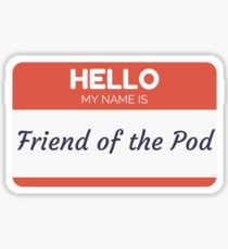 Hello My Name is Friend of the Pod Sticker