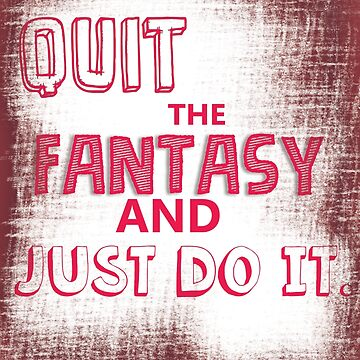 MOTIVATIONAL AND INSPIRATIONAL MESSAGE- Quit The Fantasy and Just do it. by 1lokan